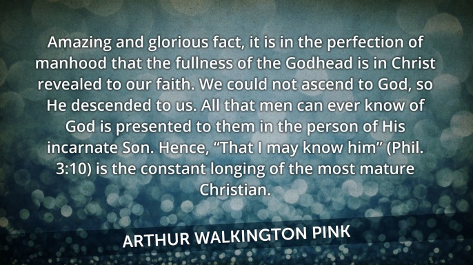 "Arthur Pink on Manhood and Jesus from his book ""the Nature of God"""